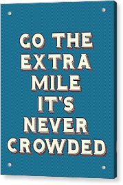 Motivational - Go The Extra Mile It's Never Crowded B Acrylic Print