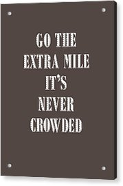Motivational - Go The Extra Mile It's Never Crowded D Acrylic Print