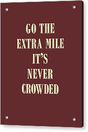 Motivational - Go The Extra Mile It's Never Crowded D2 Acrylic Print