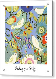 Today Is A Gift Acrylic Print by Karen Fields