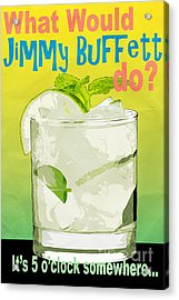 What Would Jimmy Buffett Do Acrylic Print