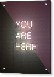 You Are Here Acrylic Print