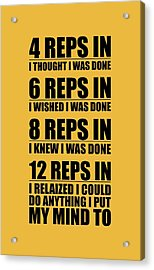 12 Reps In I Relaized I Could Do Anthing I Put My Mind Gym Quotes Poster Acrylic Print
