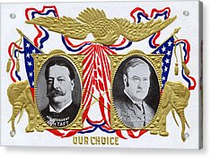 1909 Our Choice William Howard Taft Acrylic Print by Historic Image