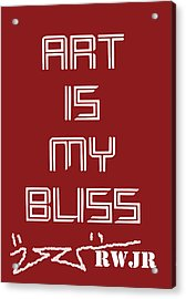 Art Is My Bliss Acrylic Print by Robert Wolverton Jr