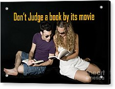 Don't Judge A Book By Its Movie. Acrylic Print by Humorous Quotes