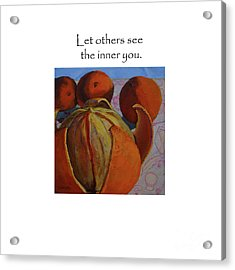 Let Others See The Inner You Title On Top Acrylic Print