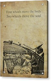 Motorcycle Quote. Four Wheels Move The Body, Two Wheels Move The Soul Acrylic Print