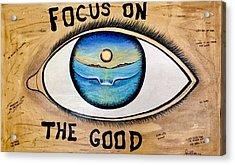 Focus On The Good Acrylic Print