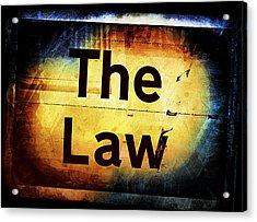 The Law Acrylic Print by Tom Gowanlock