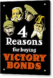 4 Reasons For Buying Victory Bonds Acrylic Print by War Is Hell Store