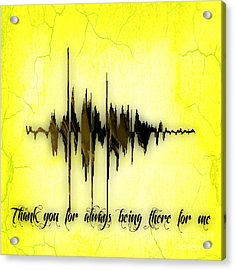 Thank You For Always Being There For Me Sound Wave Acrylic Print by Marvin Blaine