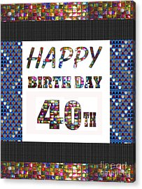 40th Happy Birthday Greeting Cards Pillows Curtains Phone Cases Tote By Navinjoshi Fineartamerica Acrylic Print
