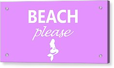 Beach Please Acrylic Print