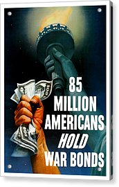 85 Million Americans Hold War Bonds  Acrylic Print by War Is Hell Store
