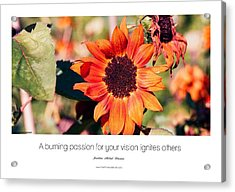 A Burning Passion For Your Vision Ignites Others Acrylic Print by Jonathan Michael Bowman