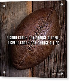 Acrylic Print featuring the photograph A Good Coach Can Change A Game A Great Coach Can Change A Life 2 by Edward Fielding
