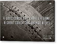 Acrylic Print featuring the photograph A Good Coach Can Change A Game A Great Coach Can Change A Life by Edward Fielding