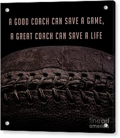 Acrylic Print featuring the photograph A Good Coach Can Save A Game A Great Coach Can Save A Life 3 by Edward Fielding