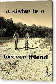 A Sister Is A Forever Friend Acrylic Print by Scott D Van Osdol