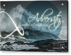 Adversity Smoothes Out Rough Edges Acrylic Print by Jorgo Photography - Wall Art Gallery
