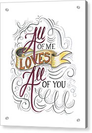 All Of Me Loves All Of You Acrylic Print