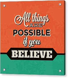 All Things Are Possible If You Believe Acrylic Print