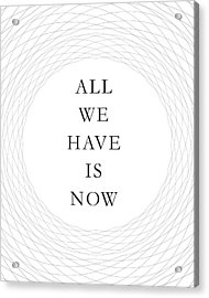 All We Have Is Now Acrylic Print