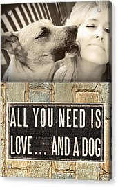 All You Need Is A Dog Acrylic Print