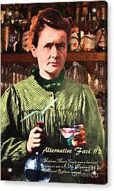 Acrylic Print featuring the photograph Alternative Fact Number 2 Madame Marie Curie Discovered Radium While Mixing A Killer Martini by Wingsdomain Art and Photography