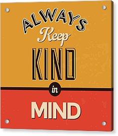 Always Keep Kind In Mind Acrylic Print by Naxart Studio