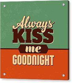 Always Kiss Me Goodnight Acrylic Print by Naxart Studio