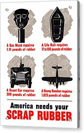 America Needs Your Scrap Rubber Acrylic Print by War Is Hell Store
