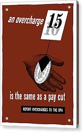 An Overcharge Is The Same As A Pay Cut Acrylic Print