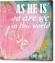 As He Is So Are We Heart Acrylic Print