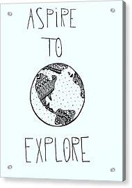 Aspire To Explore Acrylic Print