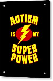 Autism Is My Superpower Acrylic Print