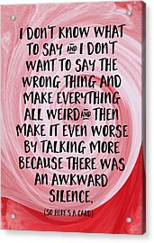 Awkward Silence- Empathy Card By Linda Woods Acrylic Print by Linda Woods