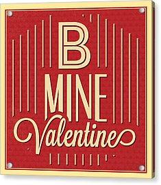 B Mine Valentine Acrylic Print by Naxart Studio