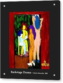 Backstage Drama Acrylic Print by Albert Almondia