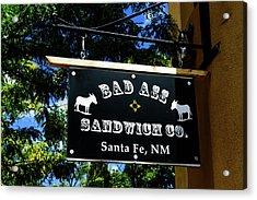 Bad Ass Sandwich Co - Santa Fe - New Mexico Acrylic Print by Jon Berghoff