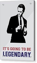 Barney Stinson Poster How I Met Your Mother - It's Going To Be Legendary Acrylic Print