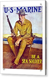 Be A Sea Soldier - Us Marine Acrylic Print by War Is Hell Store