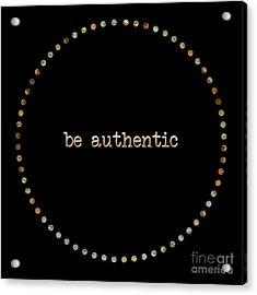 Be Authentic Acrylic Print