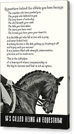 Be Equestrian Quote Acrylic Print by JAMART Photography
