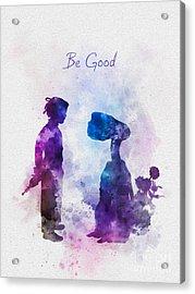 Be Good Acrylic Print