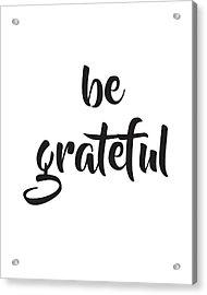 Be Grateful Acrylic Print