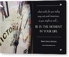 Be In The Moment In Your Life Acrylic Print