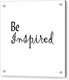 Be Inspired Acrylic Print