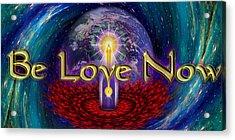 Be Love Now Acrylic Print